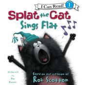 Splat the Cat: Splat the Cat Sings Flat, by Rob Scotton