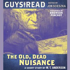 Guys Read: The Old, Dead Nuisance Audiobook, by M. T. Anderson
