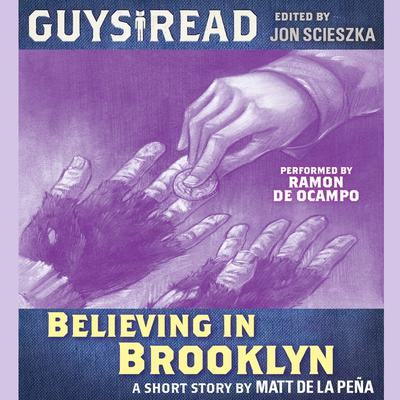 Guys Read: Believing in Brooklyn Audiobook, by Matt de la Peña