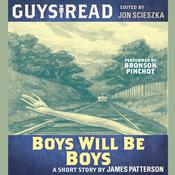 Guys Read: Boys Will Be Boys, by James Patterson