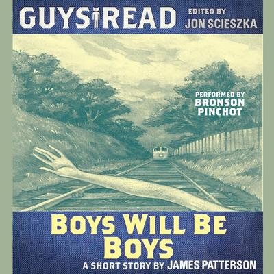 Guys Read: Boys Will Be Boys Audiobook, by James Patterson