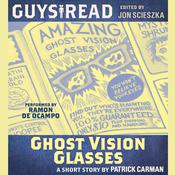 Guys Read: Ghost Vision Glasses Audiobook, by Patrick Carman