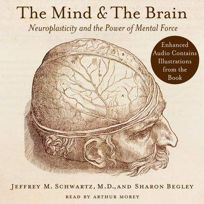 The Mind and the Brain: Neuroplasticity and the Power of Mental Force Audiobook, by