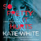 So Pretty It Hurts: A Bailey Weggins Mystery Audiobook, by Kate White