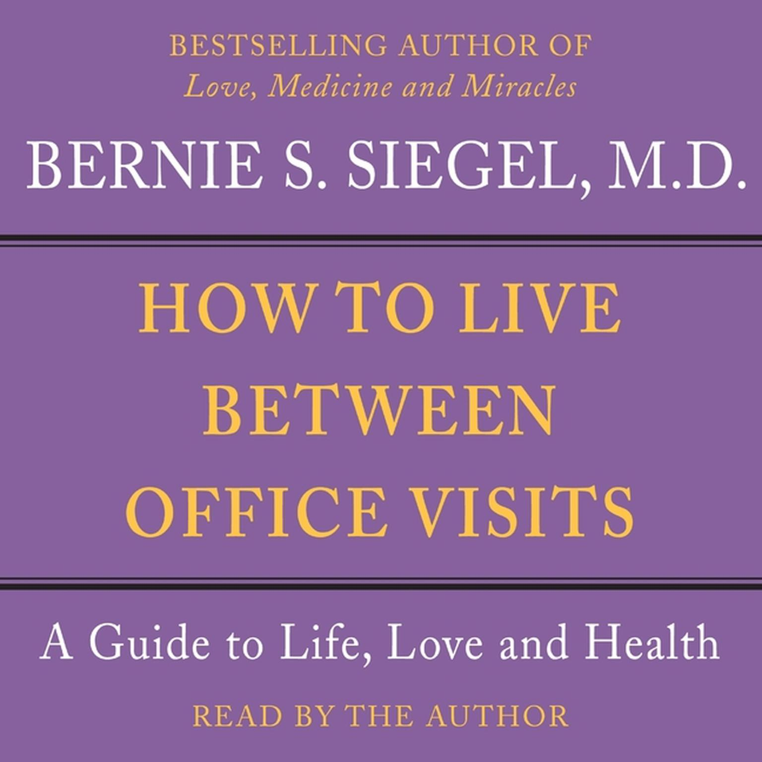 Printable How to Live Between Office Visits: A Guide to Life, Love and Health Audiobook Cover Art