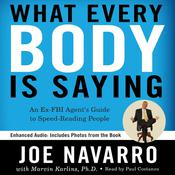 What Every BODY is Saying: An Ex-FBI Agent's Guide to Speed-Reading People, by Joe Navarro, Marvin Karlins