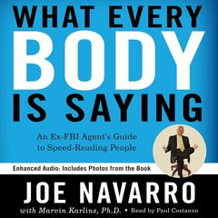What Every BODY is Saying: An Ex-FBI Agent's Guide to Speed-Reading People Audiobook, by Joe Navarro, Marvin Karlins