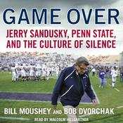 Game Over: Penn State, Jerry Sandusky, and the Culture of Silence Audiobook, by Bill Moushey, Robert Dvorchak