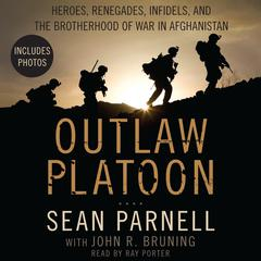 Outlaw Platoon: Heroes, Renegades, Infidels, and the Brotherhood of War in Afghanistan Audiobook, by John Bruning, John R. Bruning, Sean Parnell