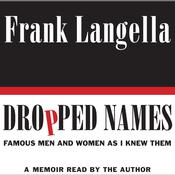 Dropped Names: Famous Men and Women As I Knew Them Audiobook, by Frank Langella