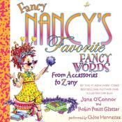 Fancy Nancys Favorite Fancy Words: From Accessories to Zany Audiobook, by Jane O'Connor, Robin Preiss Glasser