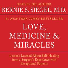 Love, Medicine and Miracles: Lessons Learned about Self-Healing from a Surgeons Experience with Exceptional Patients Audiobook, by Bernie S. Siegel