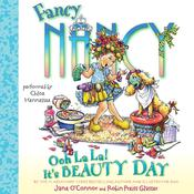 Fancy Nancy: Ooh La La! Its Beauty Day Audiobook, by Jane O'Connor
