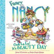 Fancy Nancy: Ooh La La! Its Beauty Day, by Jane O'Connor, Jane O'Connor