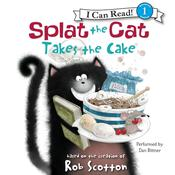 Splat the Cat Takes the Cake, by Rob Scotton