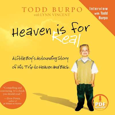 Heaven Is for Real: A Little Boy's Astounding Story of His Trip to Heaven and Back Audiobook, by Todd Burpo