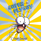 Super Fly Guy!, by Tedd Arnold