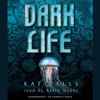 Dark Life Audiobook, by Kat Falls