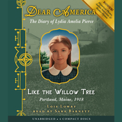 Like the Willow Tree: The Diary of Lydia Amelia Pierce Audiobook, by Lois Lowry