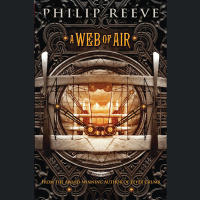 A Web of Air Audiobook, by Philip Reeve
