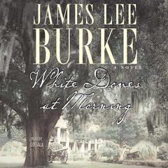 White Doves at Morning Audiobook, by James Lee Burke