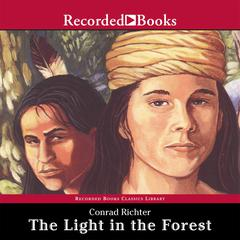 The Light in the Forest Audiobook, by Conrad Richter