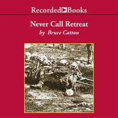 Never Call Retreat: The Centennial History of the Civil War, Vol. 3 Audiobook, by Bruce Catton