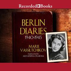 Berlin Diaries: 1940–1945 Audiobook, by Marie Vassiltchikov