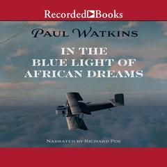 In the Blue Light of African Dreams Audiobook, by Paul Watkins