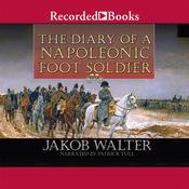The Diary of a Napoleonic Foot Soldier Audiobook, by Jakob Walter