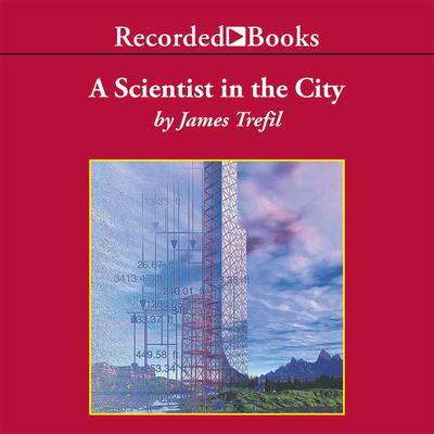 A Scientist in the City Audiobook, by James Trefil