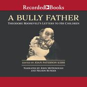 A Bully Father: Theodore Roosevelt's Letters to His Children Audiobook, by Theodore Roosevelt
