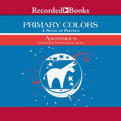 Primary Colors: A Novel of Politics Audiobook, by Anonymous