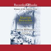 Martin Dressler: The Tale of an American Dreamer Audiobook, by Steven Millhauser