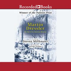 Martin Dressler: The Tale of an American Dreamer Audiobook, by Steven Millhauser