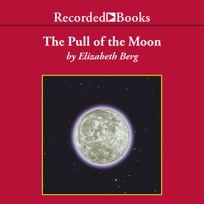 The Pull of the Moon Audiobook, by Elizabeth Berg
