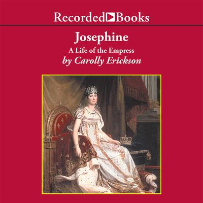 Josephine: A Life of the Empress Audiobook, by Carolly Erickson