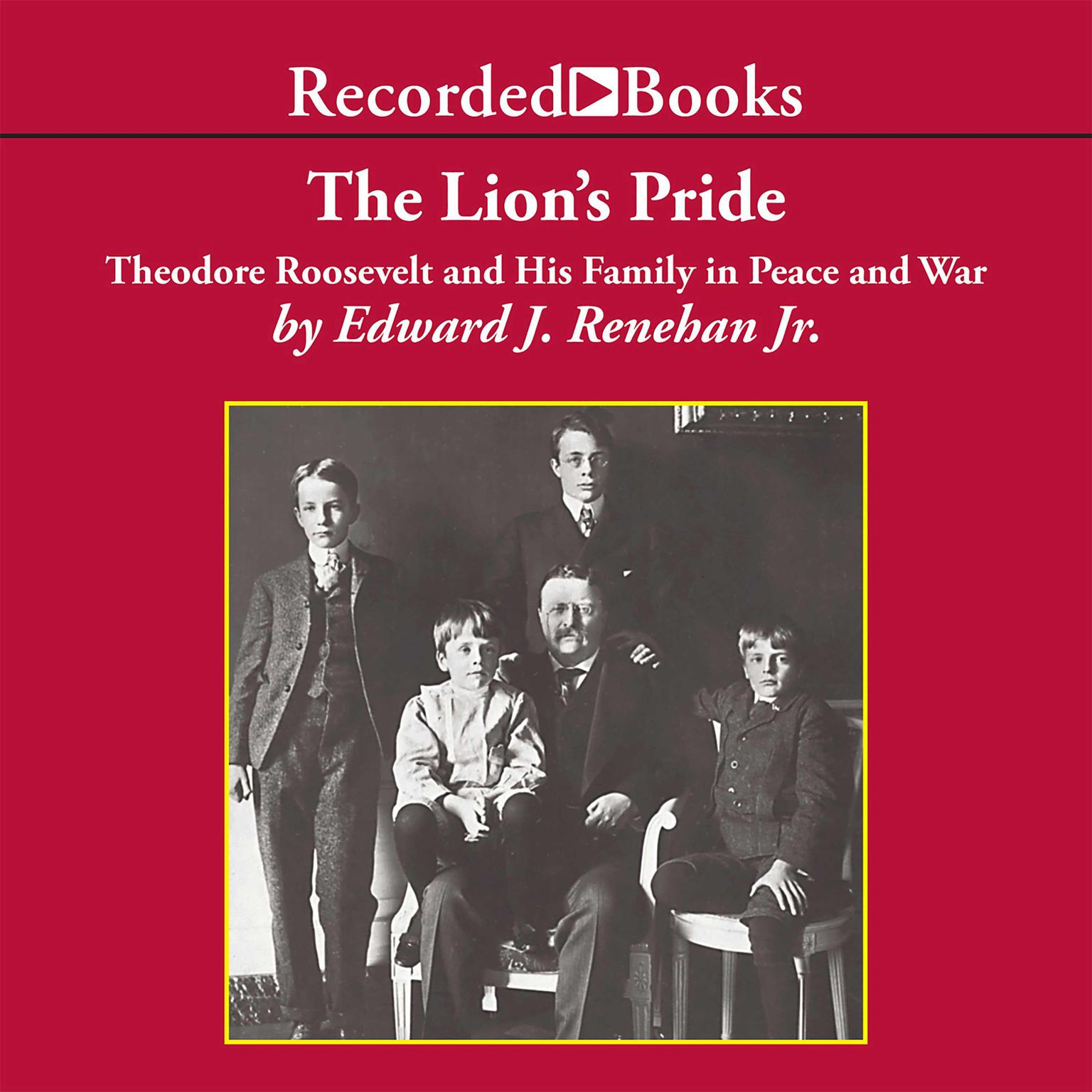 Printable The Lion's Pride: Theodore Roosevelt and His Family in Peace and War Audiobook Cover Art
