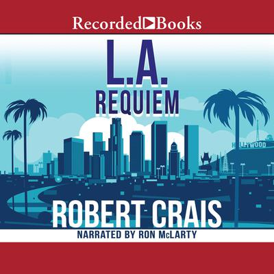 L.A. Requiem Audiobook, by Robert Crais