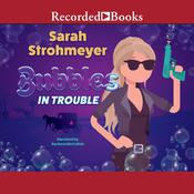 Bubbles in Trouble, by Sarah Strohmeyer
