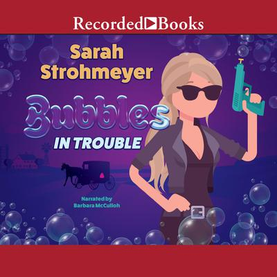 Bubbles in Trouble Audiobook, by Sarah Strohmeyer