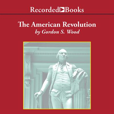 The American Revolution: A History Audiobook, by Gordon S. Wood