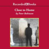 Close to Home Audiobook, by Peter Robinson