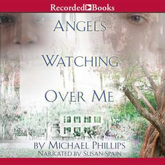 Angels Watching Over Me Audiobook, by Michael Phillips