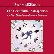 The Certifiable Salesperson: The Ultimate Guide to Help Any Salesperson Go Crazy with Unprecedented Sales!, by Laura Laaman, Tom Hopkins