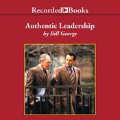 Authentic Leadership: Rediscovering the Secrets to Creating Lasting Value Audiobook, by Bill George