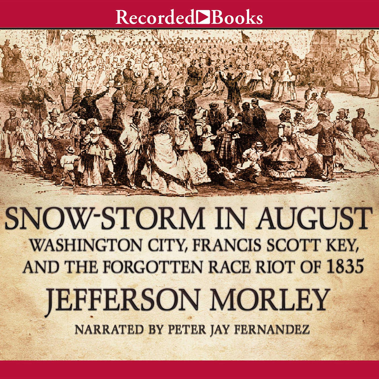Printable Snow-Storm in August: Washington City, Francis Scott Key, and the Forgotten Race Riot of 1835 Audiobook Cover Art