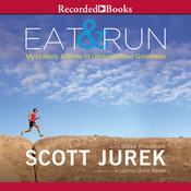 Eat and Run: My Unlikely Journey to Ultramarathon Greatness Audiobook, by Scott Jurek