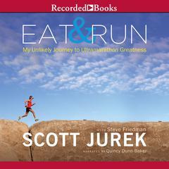 Eat and Run: My Unlikely Journey to Ultramarathon Greatness Audiobook, by Scott Jurek
