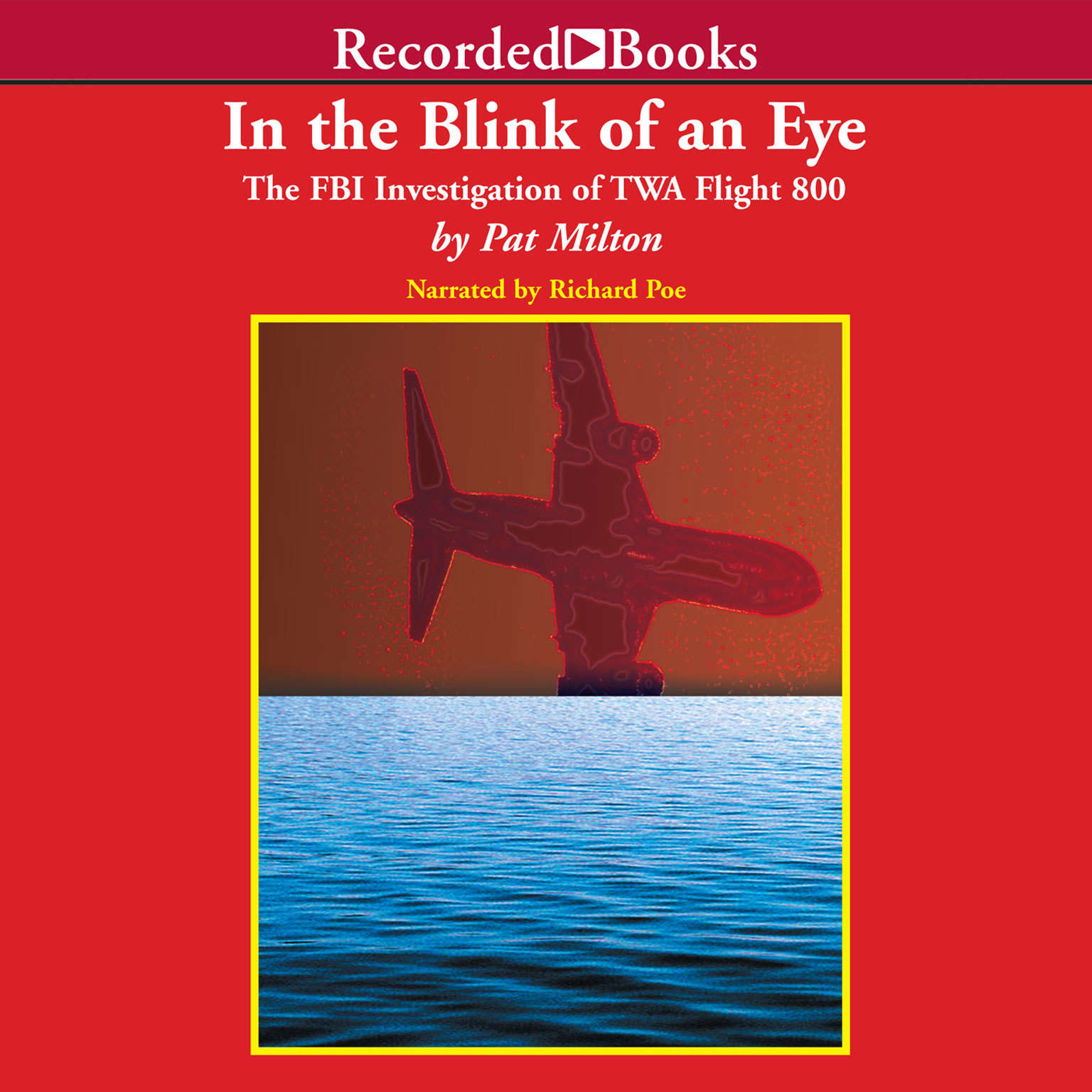 Printable In the Blink of an Eye: The FBI Investigation of TWA Flight 800 Audiobook Cover Art